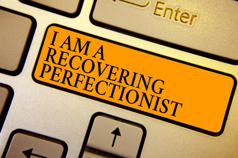 Text sign showing I Am A Recovering Perfectionist. Conceptual photo Obsessive compulsive disorder recovery Keyboard orange key Int. Ention create computer stock photos