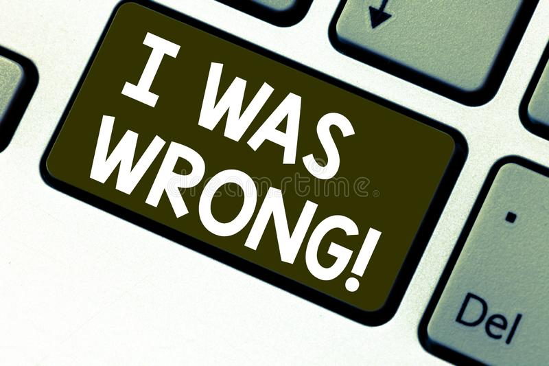 Text sign showing I Was Wrong. Conceptual photo Acceptance of a mistake error Giving an apology Failure Keyboard key Intention to. Create computer message stock image