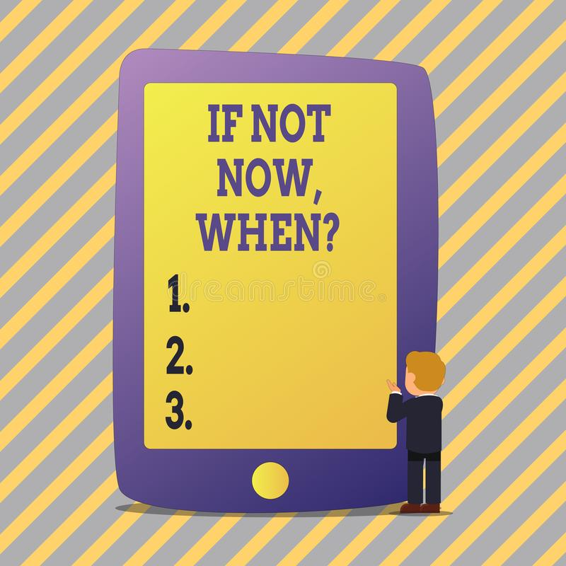 Text sign showing If Not Now Whenquestion. Conceptual photo Action Deadline Target Initiative Challenge. Text sign showing If Not Now Whenquestion. Business stock illustration