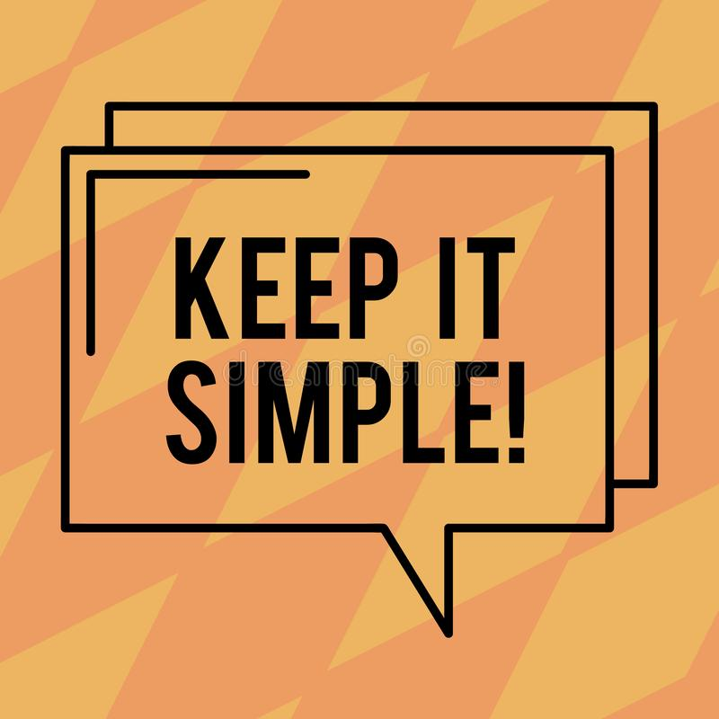 Text sign showing Keep It Simple. Conceptual photo Simplify Things Easy Understandable Clear Concise Ideas Rectangular Outline. Transparent Comic Speech Bubble stock illustration