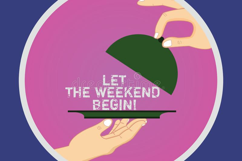 Text sign showing Let The Weekend Begin. Conceptual photo Start of the end of the week be cheerful enjoy Hu analysis. Hands Serving Tray Platter and Lifting the stock illustration