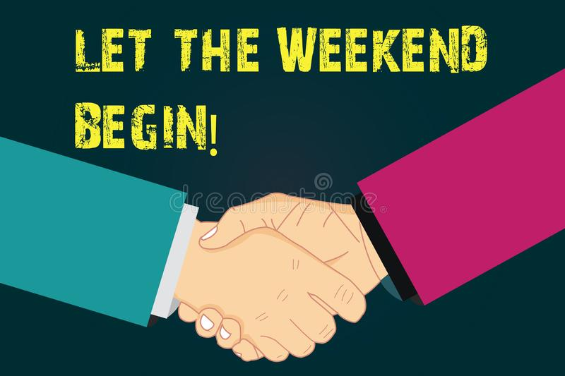Text sign showing Let The Weekend Begin. Conceptual photo Start of the end of the week be cheerful enjoy Hu analysis. Shaking Hands on Agreement Greeting royalty free illustration