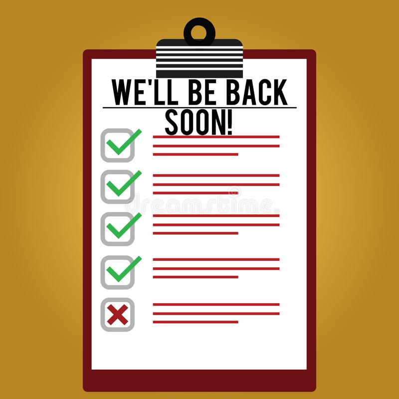 Text sign showing We Ll Be Back Soon. Conceptual photo Taking a short break out of work coming back in a few Lined Color. Vertical Clipboard with Check Box royalty free illustration