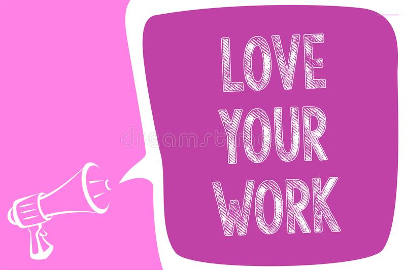 Text sign showing Love Your Work. Conceptual photo Make things that motivate yourself Passion for a job Megaphone loudspeaker spee royalty free illustration