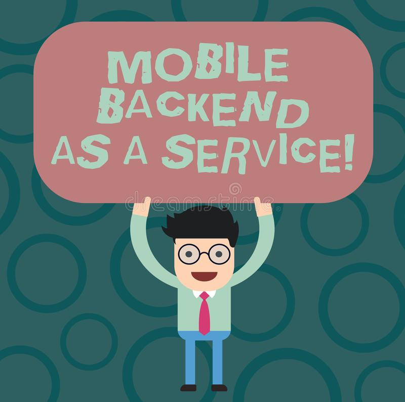 Text sign showing Mobile Backend As A Service. Conceptual photo Mbaas Link web and mobile apps to cloud storage Man. Standing Holding Above his Head Blank stock illustration