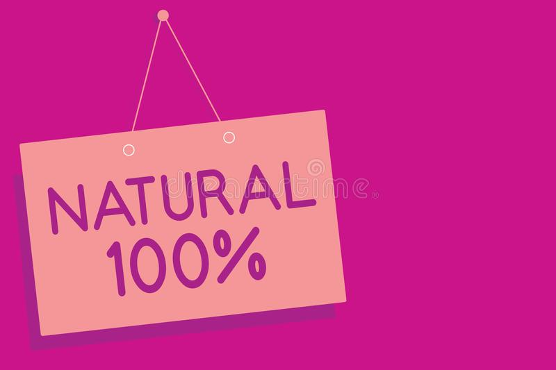 Text sign showing Natural 100. Conceptual photo Minimally processed and does not contain artificial flavors Pink board wall messag. E communication open close vector illustration