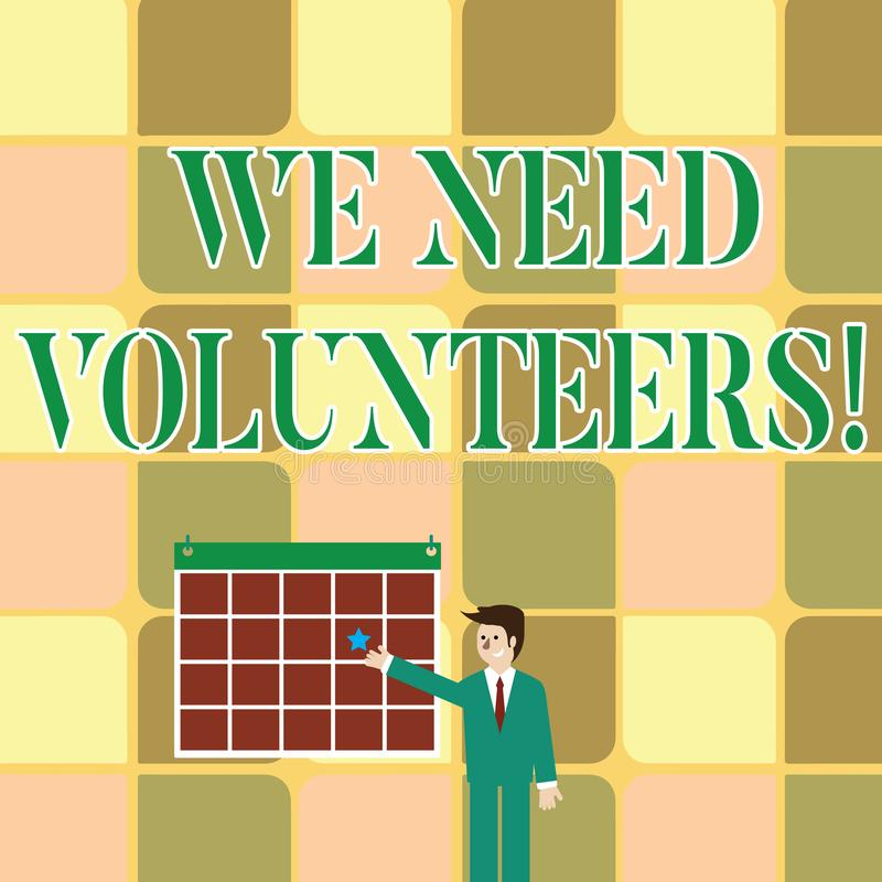 Text sign showing We Need Volunteers. Conceptual photo someone who does work without being paid for it Businessman. Text sign showing We Need Volunteers stock illustration