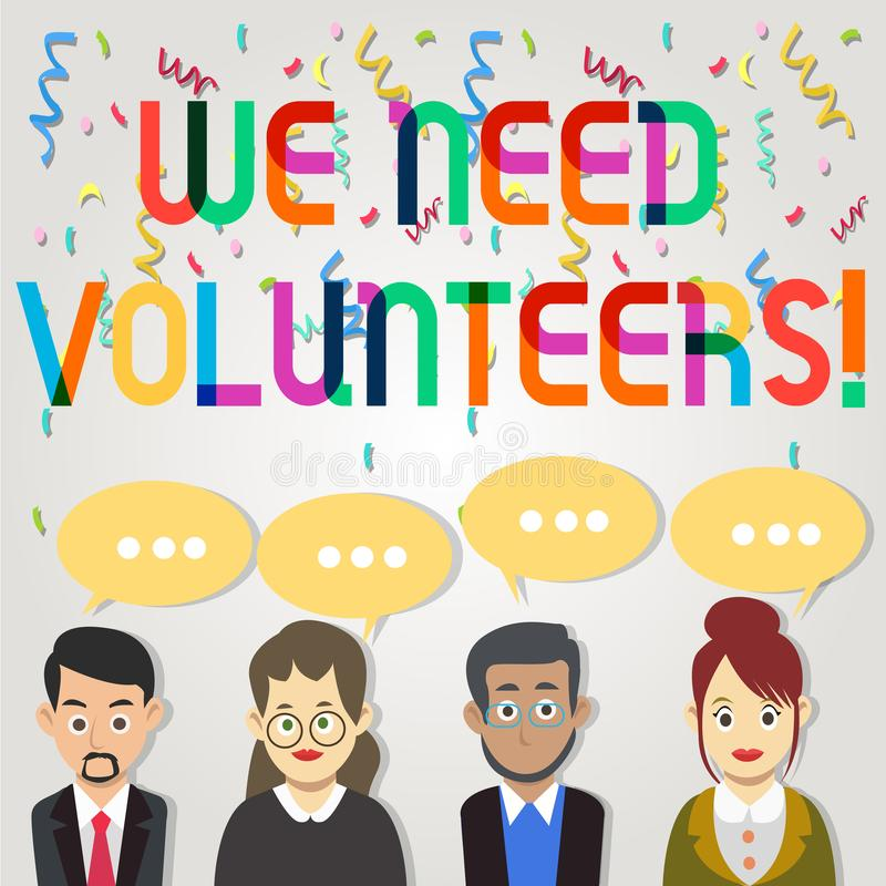 Text sign showing We Need Volunteers. Conceptual photo someone who does work without being paid for it Group of Business. Text sign showing We Need Volunteers vector illustration