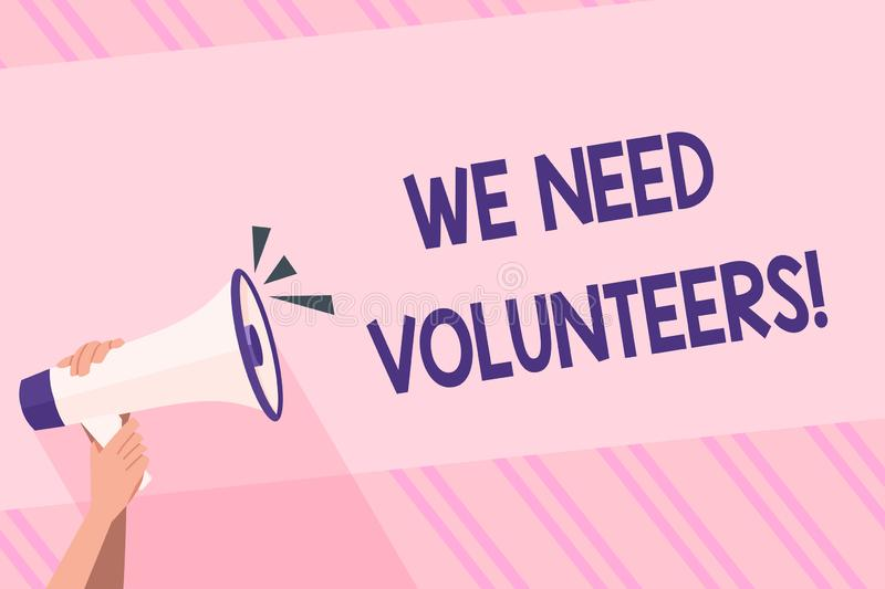 Text sign showing We Need Volunteers. Conceptual photo someone who does work without being paid for it Human Hand. Text sign showing We Need Volunteers. Business stock illustration