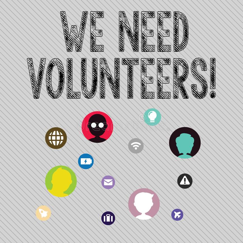 Text sign showing We Need Volunteers. Conceptual photo someone who does work without being paid for it Networking. Text sign showing We Need Volunteers. Business vector illustration