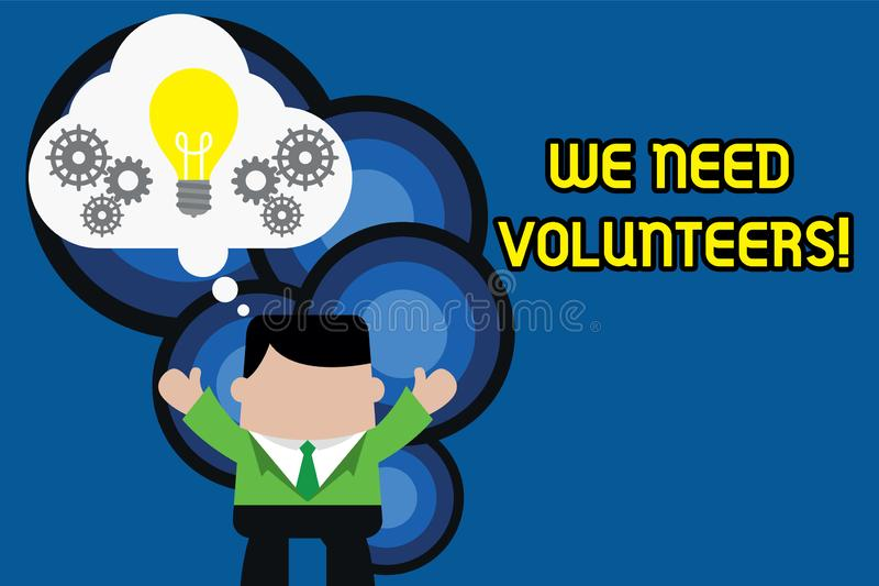 Text sign showing We Need Volunteers. Conceptual photo someone who does work without being paid for it Standing man suit. Text sign showing We Need Volunteers royalty free illustration