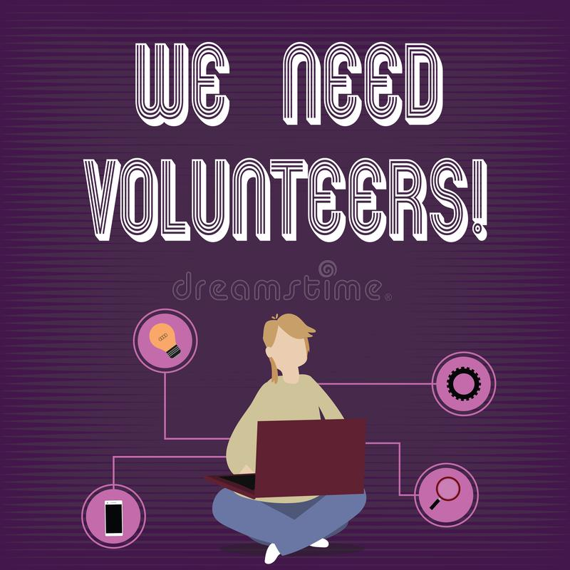 Text sign showing We Need Volunteers. Conceptual photo someone who does work without being paid for it Woman Sitting. Text sign showing We Need Volunteers vector illustration