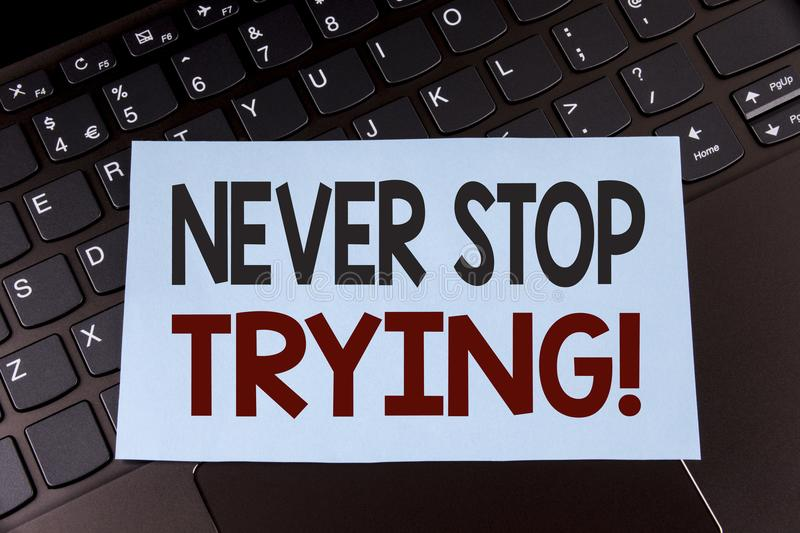 Text sign showing Never Stop Trying Motivational Call. Conceptual photo go on do not give up Self confidence written on Sticky Not. Text sign showing Never Stop royalty free stock photos