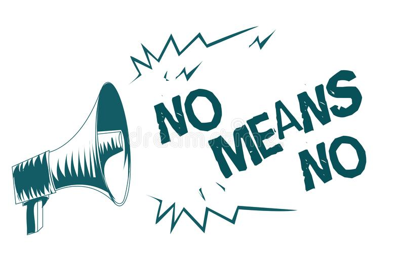 Text sign showing No Means No. Conceptual photo Stop abuse gender violence Negative response Sexual harassment Gray megaphone loud. Speaker important message royalty free illustration