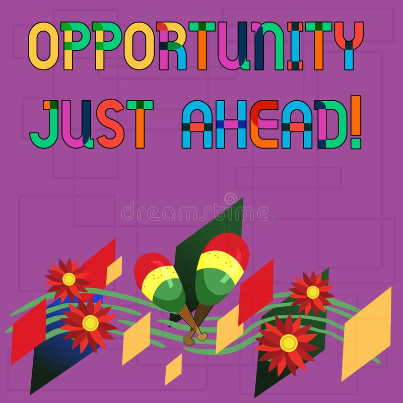 Text sign showing Opportunity Just Ahead. Conceptual photo Success is waiting in front of you Keep moving Colorful. Instrument Maracas Handmade Flowers and stock illustration