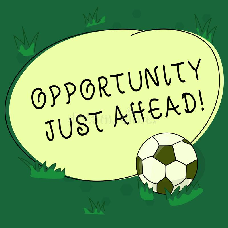 Text sign showing Opportunity Just Ahead. Conceptual photo Success is waiting in front of you Keep moving Soccer Ball on. The Grass and Blank Outlined Round vector illustration