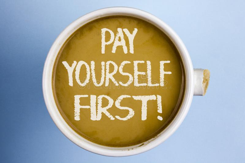 Text sign showing Pay Yourself First Motivational Call. Conceptual photo Personal Finance Save money for future written on Coffee. Text sign showing Pay Yourself royalty free stock photo