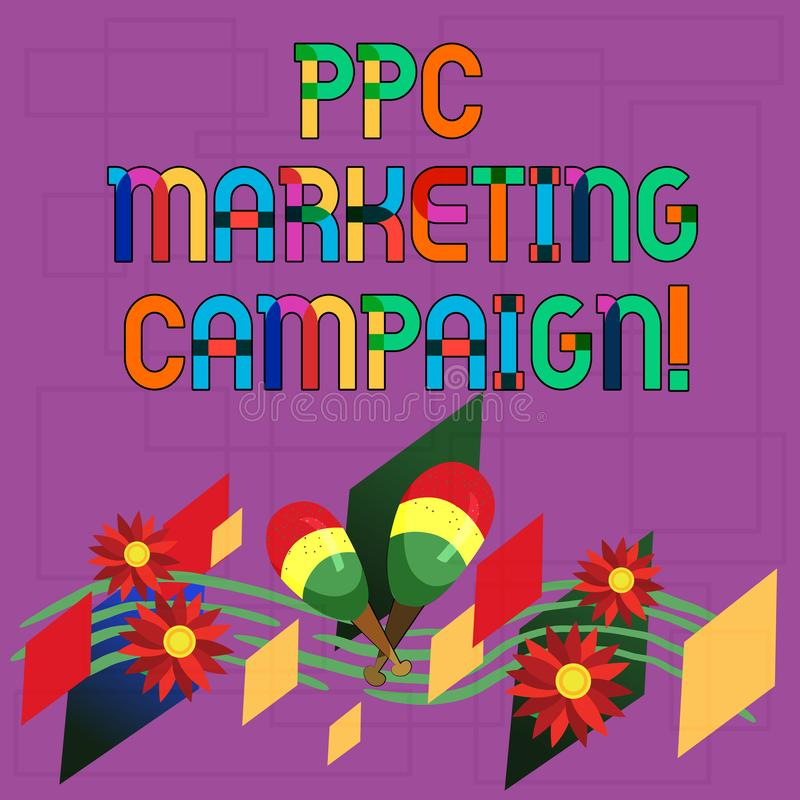 Text sign showing Ppc Marketing Campaign. Conceptual photo pay a fee each time one of their ads is clicked Colorful. Instrument Maracas Handmade Flowers and stock illustration