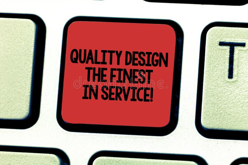 Text sign showing Quality Design The Finest In Service. Conceptual photo Excellent services great business Keyboard key. Intention to create computer message stock photo