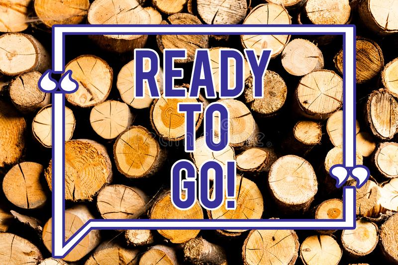 Text sign showing Ready To Go. Conceptual photo Are you prepared for the future travel trip mission start Wooden. Background vintage wood wild message ideas stock photos