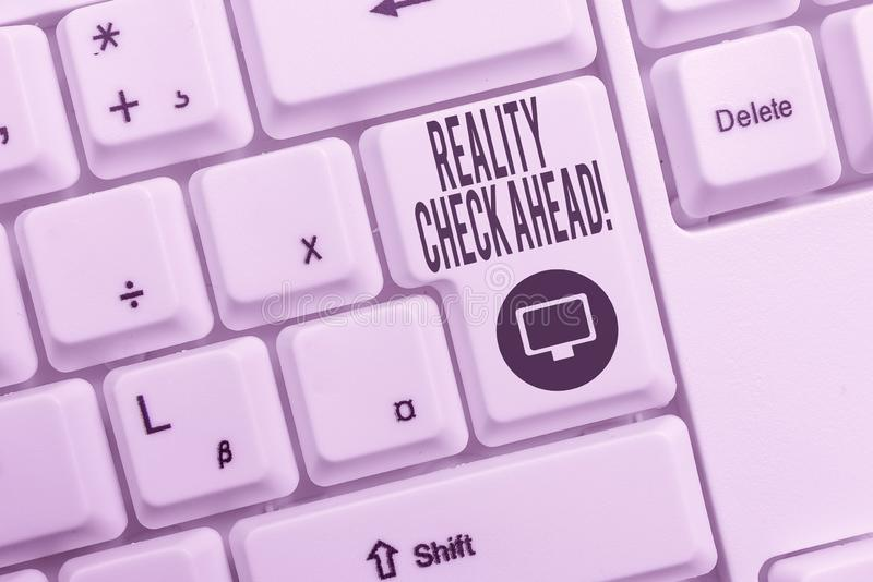 Text sign showing Reality Check Ahead. Conceptual photo makes them recognize truth about situations or difficulties. Text sign showing Reality Check Ahead stock photos