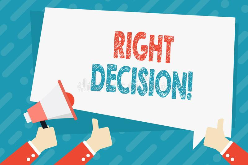 Text sign showing Right Decision. Conceptual photo making good choice after considering a lot of possibilities Hand. Text sign showing Right Decision. Business royalty free illustration