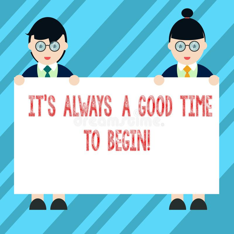 Text sign showing It S Is Always A Good Time To Begin. Conceptual photo Start again right now Positive attitude Male and Female in. Uniform Standing Holding vector illustration