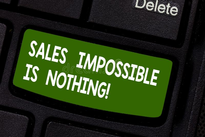 Text sign showing Sales Impossible Is Nothing. Conceptual photo Everything can be sold Business strategies Keyboard key. Intention to create computer message stock images