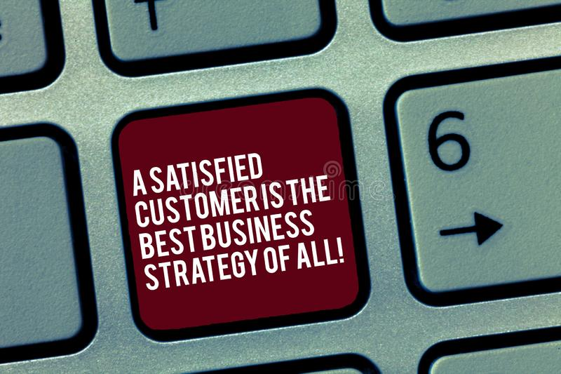 Text sign showing A Satisfied Customer Is The Best Business Strategy Of All. Conceptual photo Good Service Keyboard key. Intention to create computer message stock image