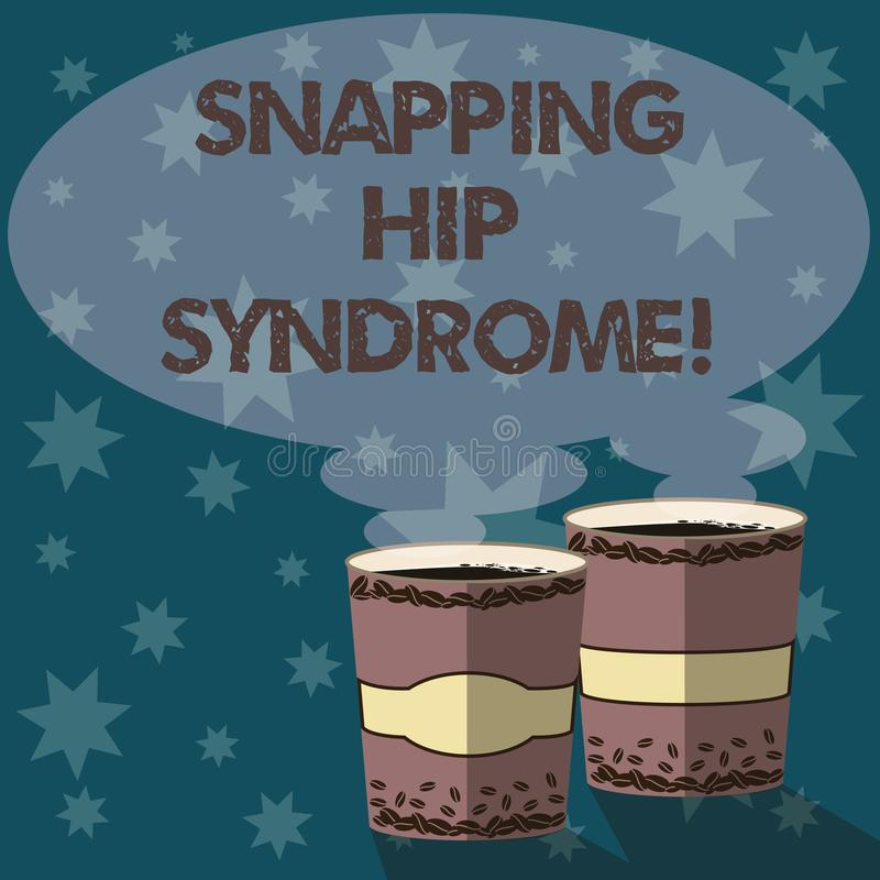 Text sign showing Snapping Hip Syndrome. Conceptual photo audible snap or click that occurs in or around the hip Two To Go Cup. With Beverage and Steam icon royalty free illustration