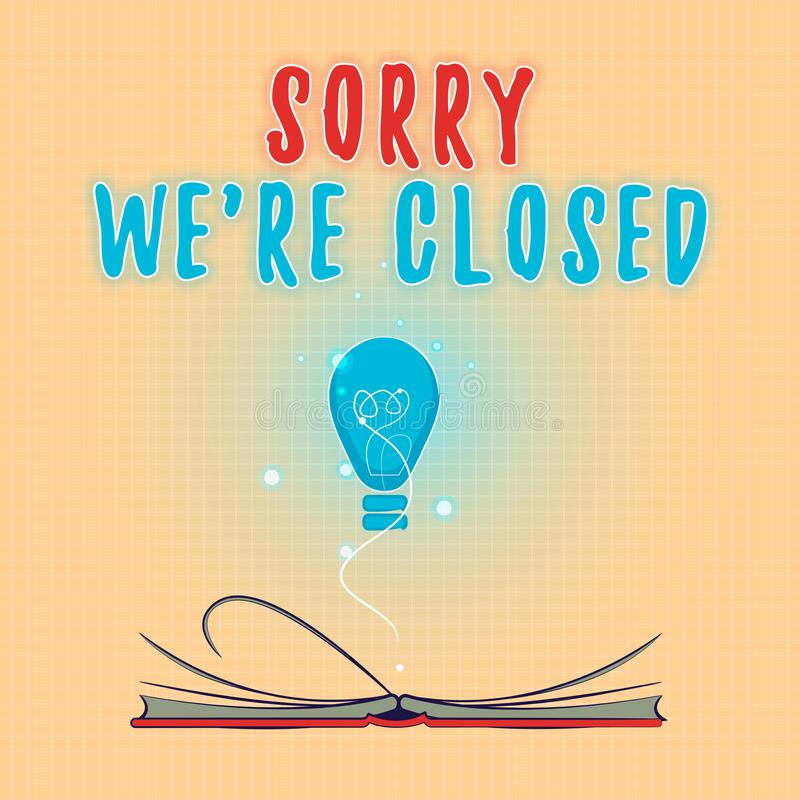 Text sign showing Sorry We re are Closed. Conceptual photo Expression of Regret Disappointment Not Open Sign stock illustration