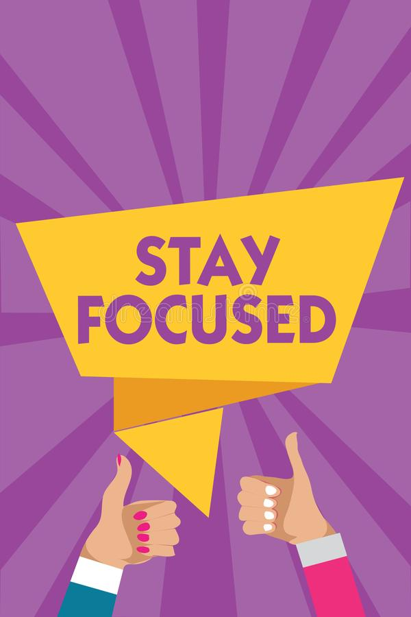 Text sign showing Stay Focused. Conceptual photo Be attentive Concentrate Prioritize the task Avoid distractions Man woman hands t. Humbs up approval speech stock illustration