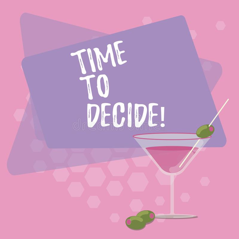 Text sign showing Time To Decide. Conceptual photo Right moment for make a choice between some alternatives Filled. Cocktail Wine Glass with Olive on the Rim royalty free illustration