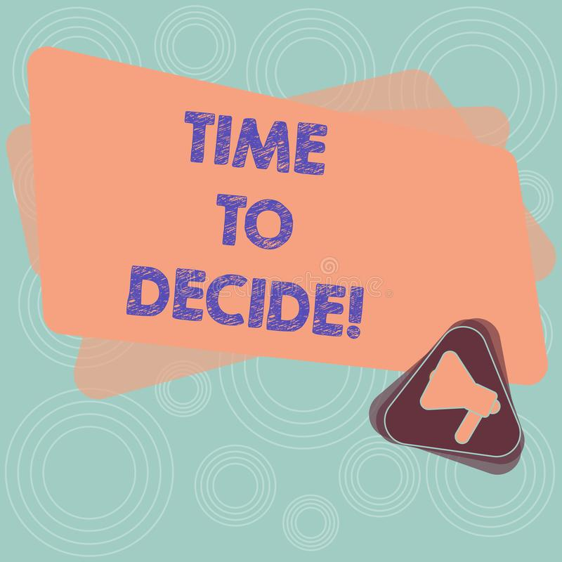 Text sign showing Time To Decide. Conceptual photo Right moment for make a choice between some alternatives Megaphone. Inside Triangle and Blank Color Rectangle royalty free illustration