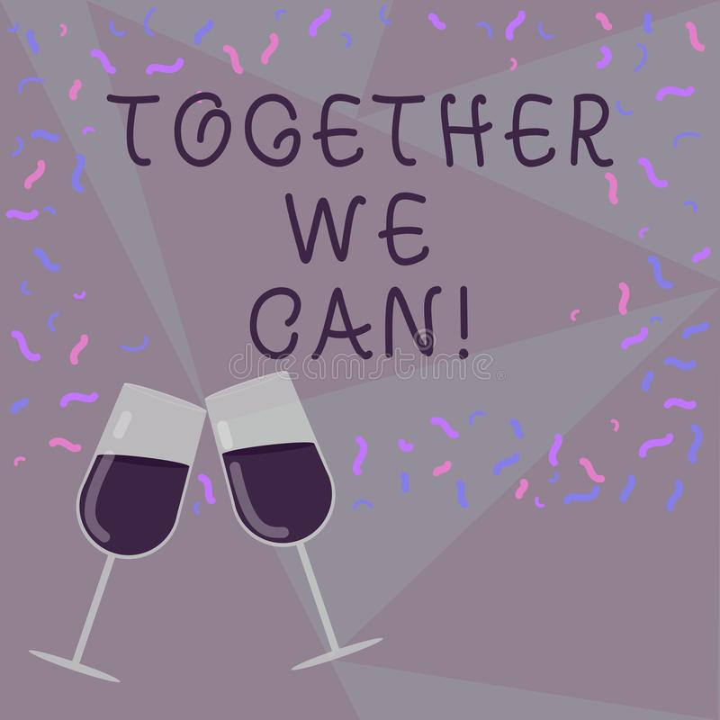 Text sign showing Together We Can. Conceptual photo Unity can makes everything possible One powerful group Filled Wine. Glass Toasting for Celebration with stock illustration