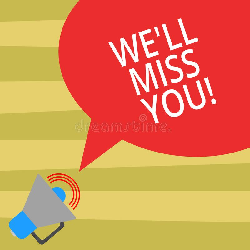Free Text Sign Showing We Ll Miss You. Conceptual Photo Going To Feel Sad Because You Are Leaving Loving Message Megaphone Royalty Free Stock Images - 140247339