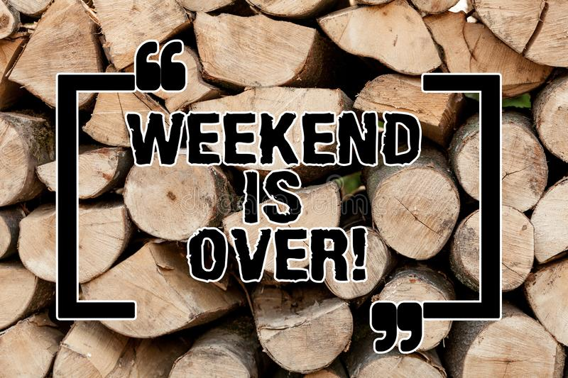 Text sign showing Weekend Is Over. Conceptual photo Time for relax has ended back to routine everyday activities Wooden. Background vintage wood wild message stock photos