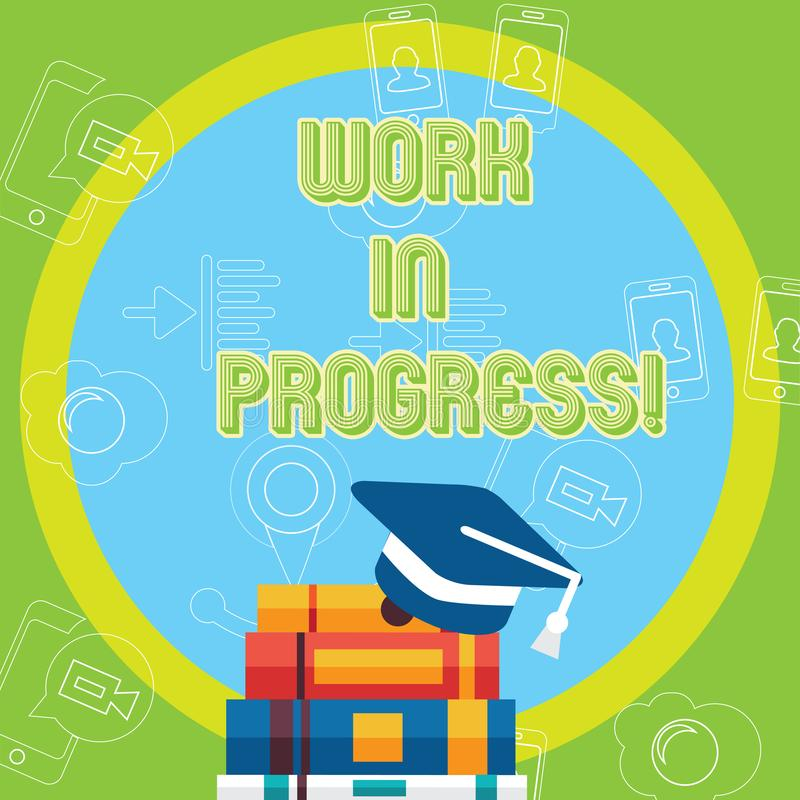 Text sign showing Work In Progress. Conceptual photo People is working right know to deliver expected results Graduation. Text sign showing Work In Progress vector illustration