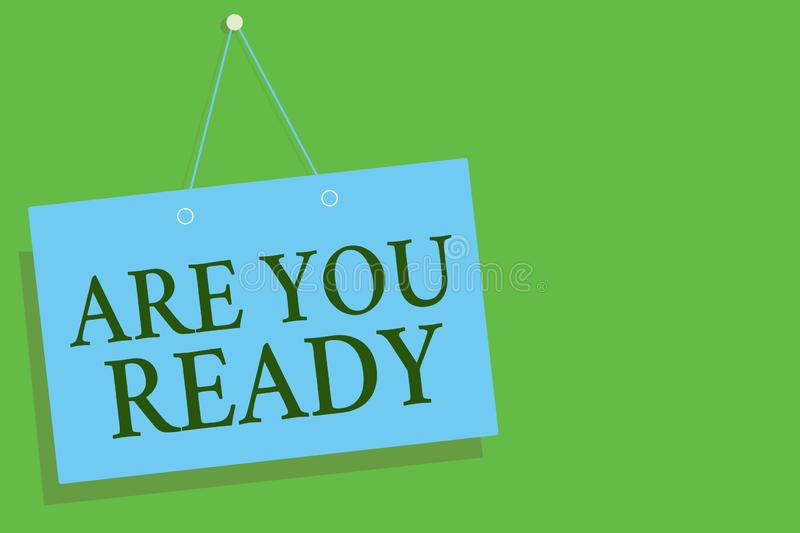 Text sign showing Are You Ready. Conceptual photo Alertness Preparedness Urgency Game Start Hurry Wide awake Blue board. Wall message communication open close royalty free illustration