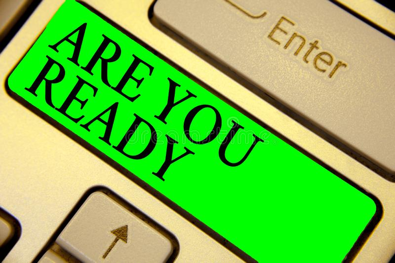 Text sign showing Are You Ready. Conceptual photo Alertness Preparedness Urgency Game Start Hurry Wide awake Keyboard green key In. Tention create computer royalty free stock photo