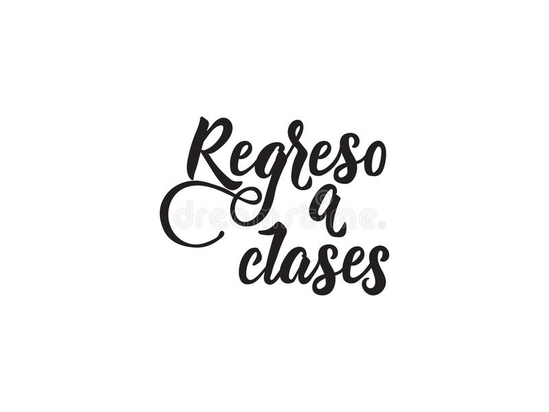 Text in Spanish: Back to school. calligraphy vector illustration. Regreso a clases. Text in Spanish: Back to school. Lettering. calligraphy vector illustration stock illustration