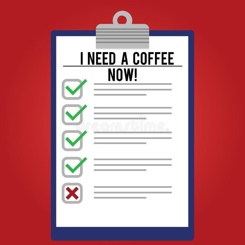 Texte d'écriture écrivant j'ai besoin d'un café maintenant La boisson chaude de signification de concept exigée pour être éveillé illustration stock