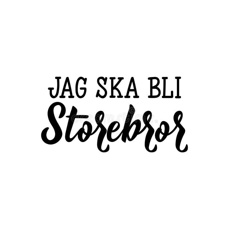 Texte suédois : I ` m allant être frère lettrage Illustration de vecteur de calligraphie Storbror de bli de ska de pointe illustration de vecteur