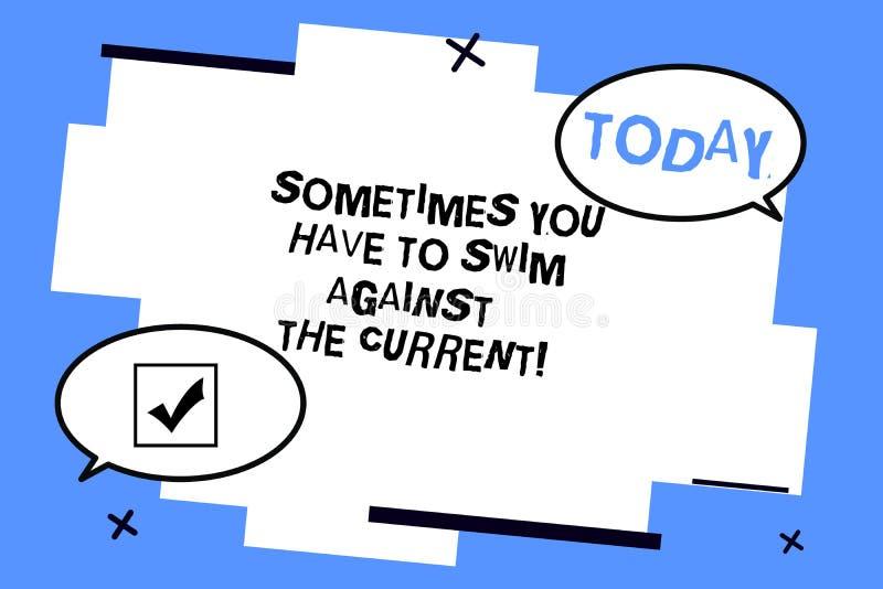 Texto da escrita da palavra às vezes que você tem que nadar contra a corrente Conceito do negócio para Go suceder rio acima a pla ilustração royalty free