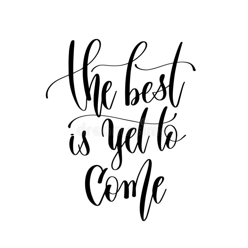 Free The Best Is Yet To Come - Hand Lettering Inscription Text, Motivation And Inspiration Stock Image - 126234011