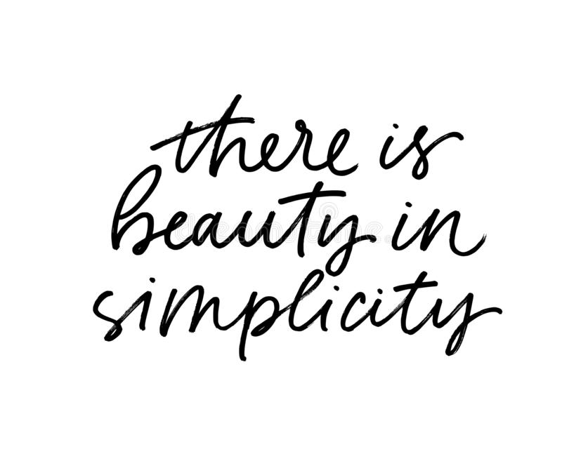 There is beauty in simplicity modern vector brush calligraphy. Ink pen Inspiration lettering. royalty free illustration