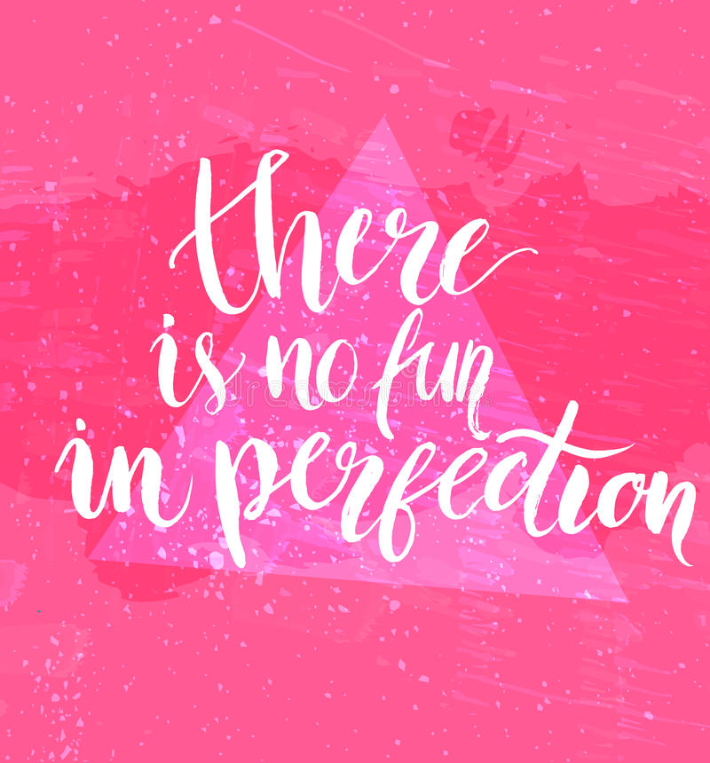 There is no fun in perfection. Inspirational quote. At pink background with messy grunge texture, brush typography for poster, t-shirt or card. Vector stock illustration