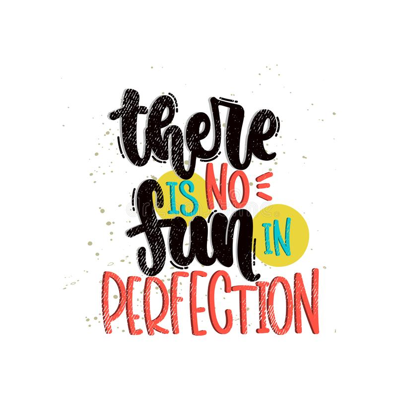 There is no fun in perfection. Vector hand drawn illustration. Lettering phrases There is no fun in perfection. Idea for poster, postcard stock illustration