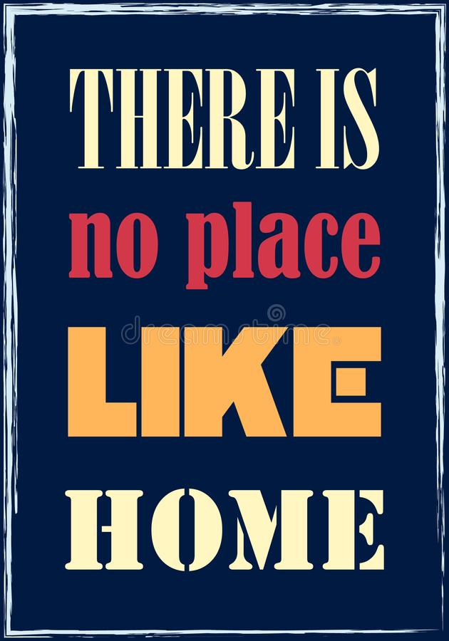 There is no place like home. Motivational quote. Vector typography poster royalty free illustration