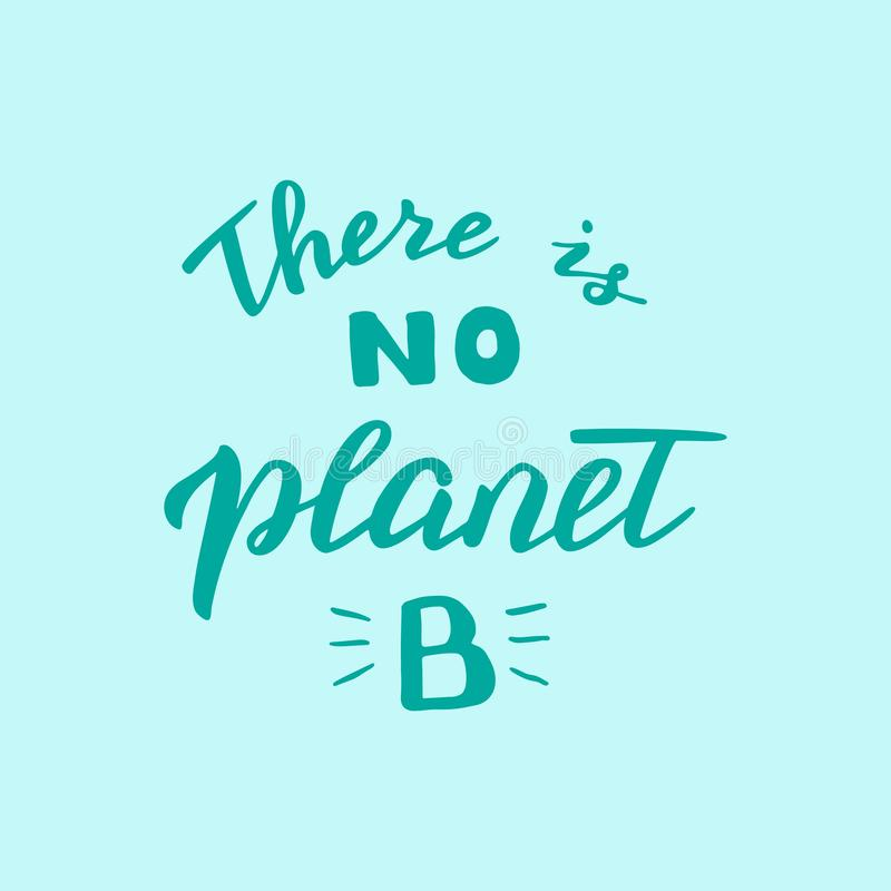 There is no planet B lettering quote. Save the planet and zero waste movement. Modern environmental poster. Raster stock illustration